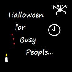 Halloween for busy people: http://www.squidoo.com/halloween-for-busy-people