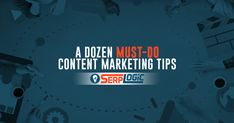 A Dozen Must-Do Content Marketing Tips to Help You Get Your Piece of The Pie