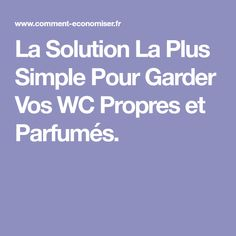 La Solution La Plus Simple Pour Garder Vos WC Propres et Parfumés.