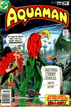 "Aquaman #62, cover by Jim Aparo (thanks to ""Oldmancomicfan""). pub. 1978 by DC. This is a very tragic cover, and although Aquaman gets a lot of crap from naysayers, this is cover is rife with pathos, and one cannot help but feel sad for the Atlantean king who has just lost his son. His body language speaks volumes."