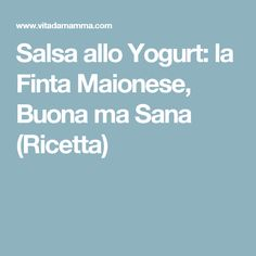 Salsa allo Yogurt: la Finta Maionese, Buona ma Sana (Ricetta)