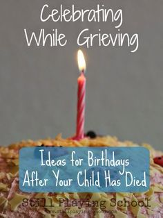 Celebrating While Grieving: Ideas for Birthdays After Your Child Has Died from Still Playing School