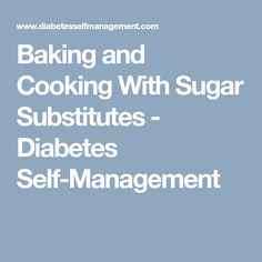 Baking and Cooking With Sugar Substitutes - Diabetes Self-Management