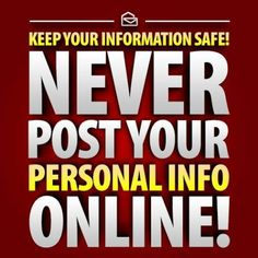 Never post personal information online