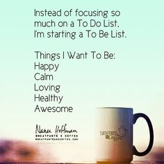 What's on your To Be list?