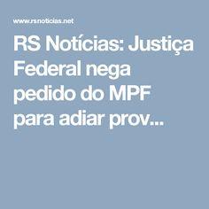 RS Notícias: Justiça Federal nega pedido do MPF para adiar prov...