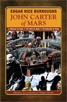 John Carter of Mars: A Princess of Mars, The Gods of Mars, The Warlord of Mars (Library of Wonder) by Edgar Rice Burroughs, Michael Ashley (Introduction), Thomas Yeates (Illustrator) Pub. Date: 9/14/2009 Publisher: Sterling