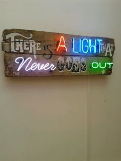 'There's a light that never goes out'. Neon Lighting, Lighting Design, Phrase Tattoos, Giant Letters, Neon Words, Neon Glow, Sign I, Light Art, Madrid