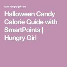 Halloween Candy Calorie Guide with SmartPoints | Hungry Girl