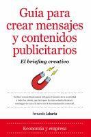 Guía para crear mensajes y contenidos publicitarios:  el briefing creativo / Fernando Labarta http://encore.fama.us.es/iii/encore/record/C__Rb2598807?lang=spi