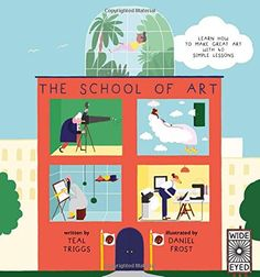 The School of Art: Learn How to Make Great Art with 40 Simple Lessons: Teal Triggs, Daniel Frost: 9781847807007: Amazon.com: Books