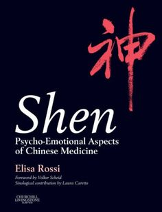 Shen: Psycho-Emotional Aspects of Chinese Medicine, 1e Ch...