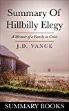 Free Kindle Book -   Summary Of Hillbilly Elegy: A Memoir of a Family in Crisis