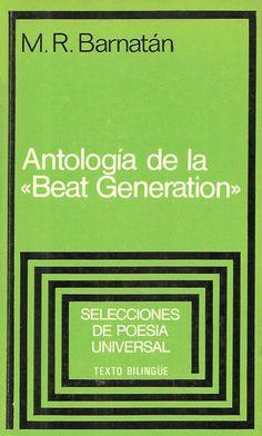 """Antología de la """"Beat generation"""" / [recopilada y seleccionada por] M. R. Barnatán.-- Esplugues de Llobregat, Barcelona : Plaza & Janés, D.L:1970 en http://absysnet.bbtk.ull.es/cgi-bin/abnetopac?TITN=47341"""