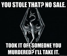 Skyrim Logic: Thieves are bad for business, but murderous nutjobs are okay if they're bringing you good stock...
