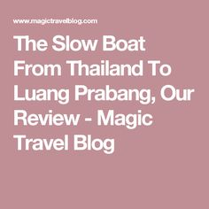 The Slow Boat From Thailand To Luang Prabang, Our Review - Magic Travel Blog