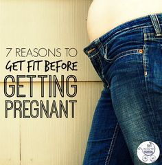 7 reasons to get fit BEFORE getting pregnant.   via @Fitbottomedgirl