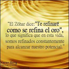 """... El Zóhar dice: """"Te refinaré como se refina el oro"""". Lo que significa que en esta vida, somos refinados constantemente para alcanzar nuestro potencial."""