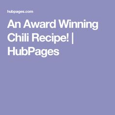 An Award Winning Chili Recipe! | HubPages