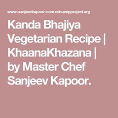 Kanda Bhajiya Vegetarian Recipe   KhaanaKhazana   by Master Chef Sanjeev Kapoor.