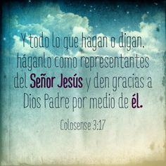 Y todo lo que hagan o digan, háganlo como representantes del Señor Jesús y den gracias a Dios Padre por medio de él. (Colosenses 3:17 NTV)