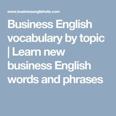 Business English vocabulary by topic | Learn new business English words and phrases