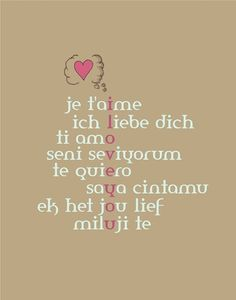 I love you (French, German, Italian, Turkish, Spanish, Indonesian, Afrikaans, Maltese, English.)