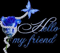 Hello My Friend blue rose hello angel friend comment good morning good day greeting graphic beautiful day
