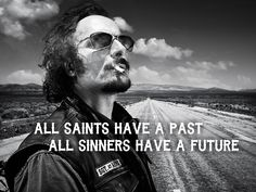 All saints have a past, all sinners have a future