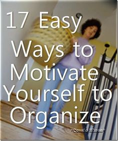 17 Easy Ways to Get Motivated and Get Organized #cleaning #organize #organizing #motivation #motivate #springclean #clutter #declutter