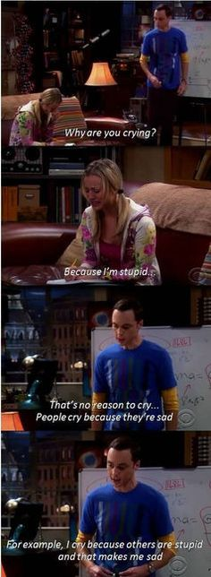 Oh sheldon you always have the right things to say.
