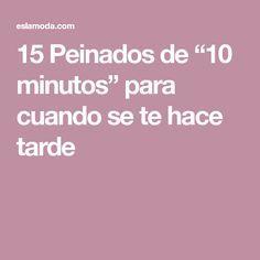 """15 Peinados de """"10 minutos"""" para cuando se te hace tarde"""