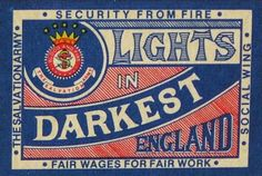 LIGHTS IN DARKEST ENGLAND Security from Fire! Fair wages for Fair Work! The Salvation Army Social Wing