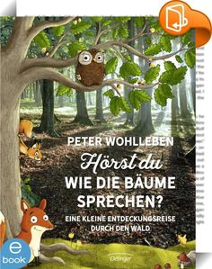 Hörst du, wie die Bäume sprechen? Eine kleine Entdeckungsreise durch den Wald : Den Wald erleben, staunen und Spaß haben mit Peter Wohlleben! Haben Bäume eine eigene Sprache? Müssen Baumkinder in die Schule gehen? Warum haben Waldtiere Angst vor Menschen? Peter Wohlleben beantwortet Fragen, die ungewöhnlich, originell und oft sehr lustig sind. Seine leicht verständlichen und fast immer überraschenden Antworten lassen Kinder das Leben im Wald mit ganz anderen Augen sehen. Der begnad...
