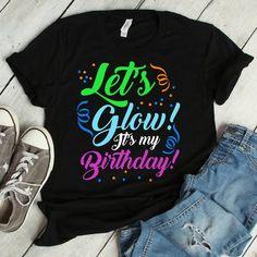 Let's Glow It's My Birthday Shirt glow party 13th Birthday Parties, Birthday Party For Teens, 14th Birthday, Free Birthday, Neon Birthday Cakes, Birthday Ideas, Luau Birthday, Pink Birthday, Birthday Stuff