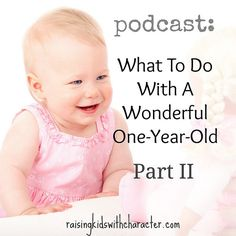 Wondering Wednesday Q & A: What to Do With a Wonderful One Year Old - Part II by Character Ink