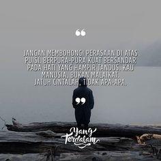 Jatuhlah pada tempat yang nyaman, dan kau akan tersenyum sepanjang hidupmu.  Kiriman dari @fzevaya  #berbagirasa  #yangterdalam  #quote  #poetry  #poet  #poem  #puisi #sajak