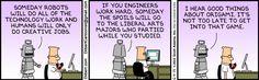 "The Dilbert Strip for June 2014 . ""Someday robots will do all of the technology work and humans will only do creative jobs. Dilbert Cartoon, Dilbert Comics, Origami, Scott Adams, Creative Jobs, June 4th, Website Features, Comic Strips, Work Hard"