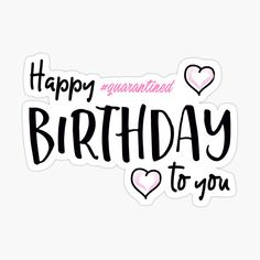 'Happy Birthday Quarantined to you ' Glossy Sticker by parasta Happy Birthday Love Quotes, Happy Birthday Printable, Happy Birthday Signs, Happy Birthday Images, Funny Birthday, Birthday Caption For Sister, Birthday Wishes For Friend, Happy Birthday Wishes Cards, Birthday Greetings