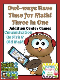 Fern Smith's Owl-ways Have Time for Math #FREE  An Addition Three in One Center Game Concentration, Go Fish and Old Maid Just print, cut and place in a file folder at your math center. Terrific for #MathDaily5   www.FernSmithsClassroomIdeas.com
