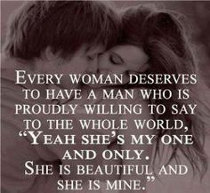 ...and every man deserves a woman who will say the same about him. :)