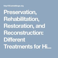 Preservation, Rehabilitation, Restoration, and Reconstruction: Different Treatments for Historic Properties « Preserving Historic America