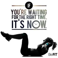 Now is the right time fitness workout exercise workout quotes exercise quotes fitspiration befit