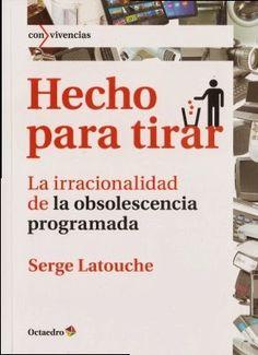 (HechoParaTirar) Sobre la obsolescencia programada, por Serge Latouche. 09/09/15 Book Worms, Books To Read, Reading, Moral, Html, Tapas, Movies, Consumerism, Essayist