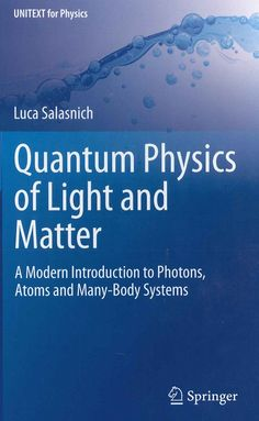 Quantum physics of light and matter : a modern introduction to photons, atoms and many-body systems / Luca Salasnic