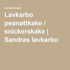 Lavkarbo peanøttkake / snickerskake | Sandras lavkarbo