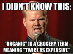 """""""Organic"""" lol everytime I go grocery shopping I think this"""