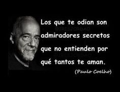 Those who hate you are secret admirers who do not understand why you are so loved by many. Pablo Cohelo Quotes, Famous Quotes, Best Quotes, Translate To Spanish, Some Quotes, More Than Words, Spanish Quotes, Happy Thoughts, Wise Words