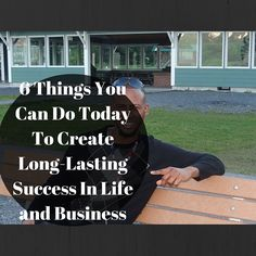 6 things that will create long-lasting success in your life and business.