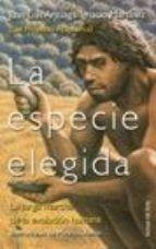 """Arsuaga es codirector de las excavaciones de Atapuerca y la """"especie elegida"""" es, evidentemente, la nuestra. Con un lenguaje sencillo nos narra la larga marcha de la evolución humana. ¿Cómo y por qué nos pusimos de pie? ¿Cuándo y por qué salimos de África? ¿Qué relación hay entre el clima, nuestra alimentación y el desarrollo de nuestro cerebro? Muchas cuestiones que deberías saber, además hay dibujitos. Un libro muy vendido y leído."""